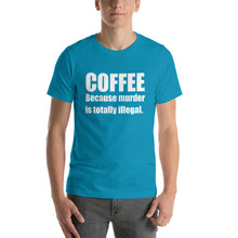 COFFEE BECAUSE MURDER... Unisex Tee (14 colors) - The Sweetest Tee