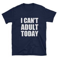I CAN'T ADULT TODAY Cotton T-Shirt (2 colors) - The Sweetest Tee