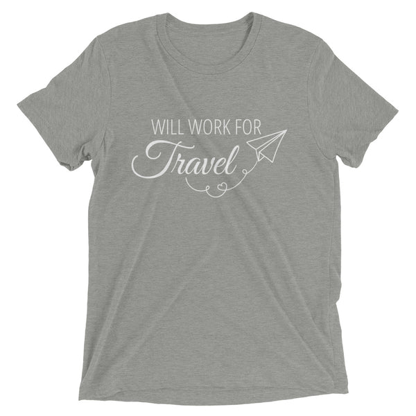 WILL WORK FOR TRAVEL Unisex Tee (14 colors)