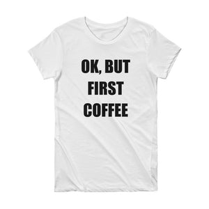 OK BUT FIRST COFFEE Cotton Tee (5 colors) - The Sweetest Tee