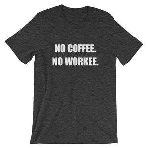 NO COFFEE NO WORKEE Unisex Cotton Tee (8 colors) - The Sweetest Tee