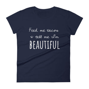 FEED ME TACOS & TELL ME I'M BEAUTIFUL Jersey Tee (8 colors) - The Sweetest Tee