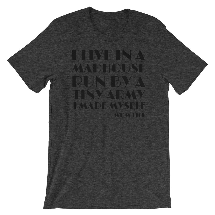 I LIVE IN A MADHOUSE... Tee (10 colors) - The Sweetest Tee