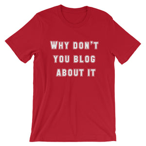 WHY DON'T YOU BLOG... Unisex Tee (12 colors) - The Sweetest Tee