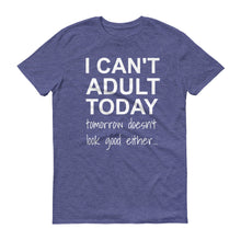 I CAN'T ADULT TODAY... Cotton Tee (4 colors) - The Sweetest Tee
