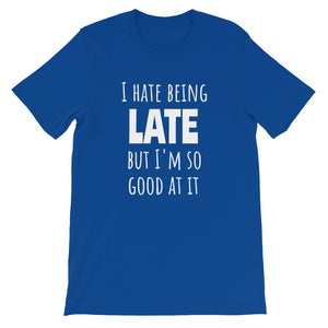 I HATE BEING LATE... Unisex Tee (10 colors) - The Sweetest Tee