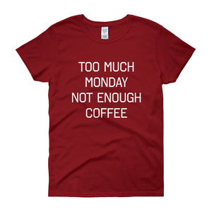 TOO MUCH MONDAY NOT ENOUGH COFFEE Cotton Tee - The Sweetest Tee