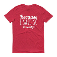 BECAUSE I SAID SO Ladies Tee (10 colors) - The Sweetest Tee