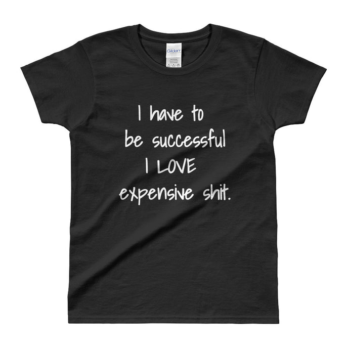 I HAVE TO BE SUCCESSFUL... Cotton T-shirt (4 colors) - The Sweetest Tee