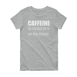 CAFFEINE THE FOUNDATION... Ladies Tee (6 colors) - The Sweetest Tee
