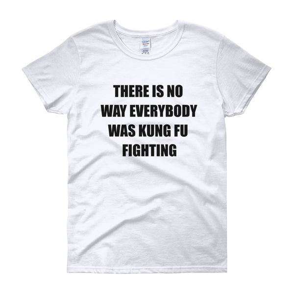 THERE IS NO WAY EVERYBODY WAS KUNG FU FIGHTING Cotton Tee (4 colors) - The Sweetest Tee