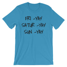 FRI YAY SATUR YAY SUN YAY Unisex Cotton Tee (6 colors) - The Sweetest Tee