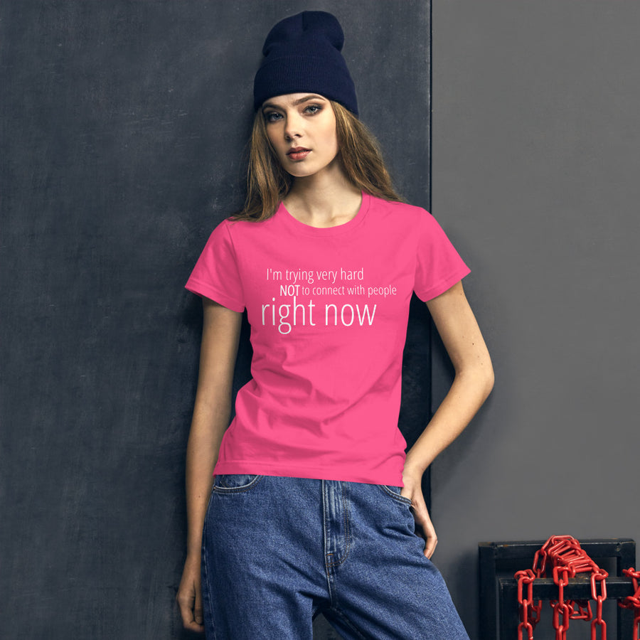 IM TRYING NOT TO CONNECT... Women's Tee (14 colors) - The Sweetest Tee
