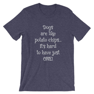 DOGS ARE LIKE POTATO CHIPS... Unisex T-Shirt - The Sweetest Tee