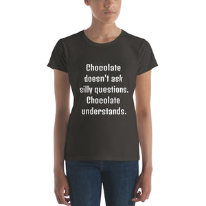 CHOCOLATE DOESN'T ASK... Women's Tee (12 colors) - The Sweetest Tee