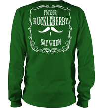 """I'm Your Huckleberry"" LS Tee (Front/Back Print)"