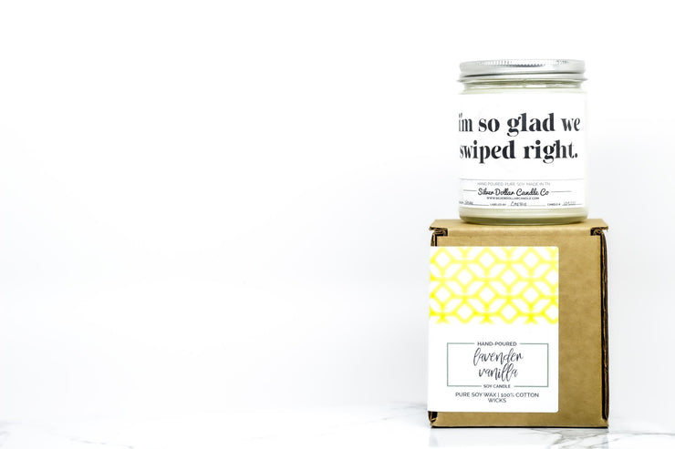 I'm So Glad We Swiped Right. - Silver Dollar Candle Co