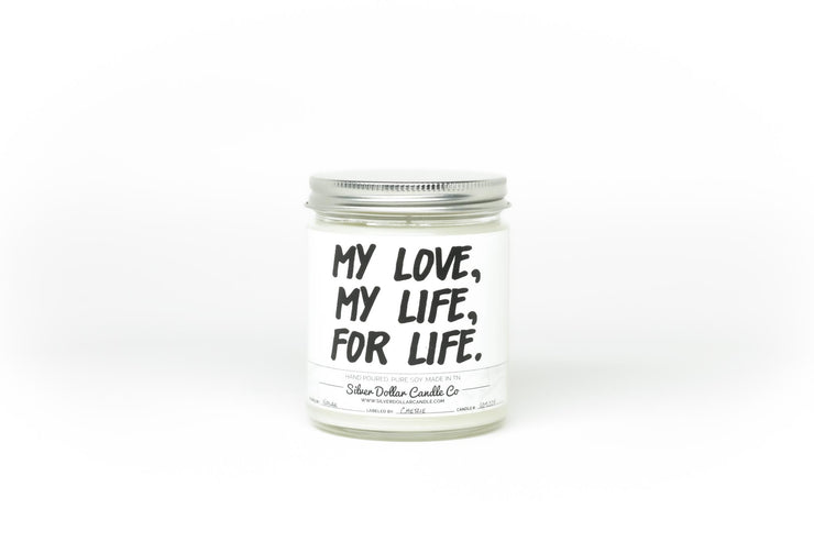 My Love, My Life, For Life - Silver Dollar Candle Co