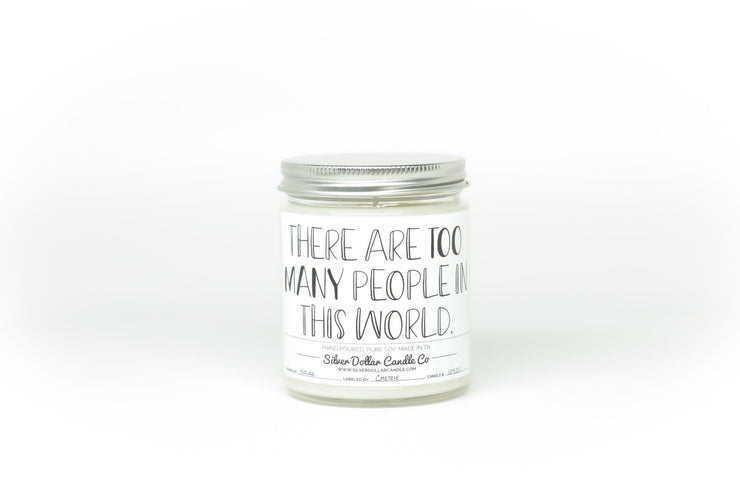 There Are Too Many People... - Silver Dollar Candle Co