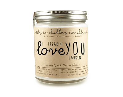 """I Freakin' Love You"" - 8oz - Silver Dollar Candle Co"