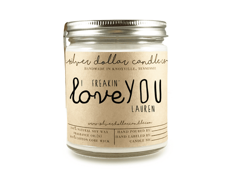 """I Freakin' Love You"" - 8oz Soy Candle - Silver Dollar Candle Co"