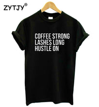 Coffee Strong Lashes Long Hustle On Cotton Tee Shirt - Boss Lady Swag