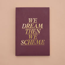 We Dream Then We Scheme