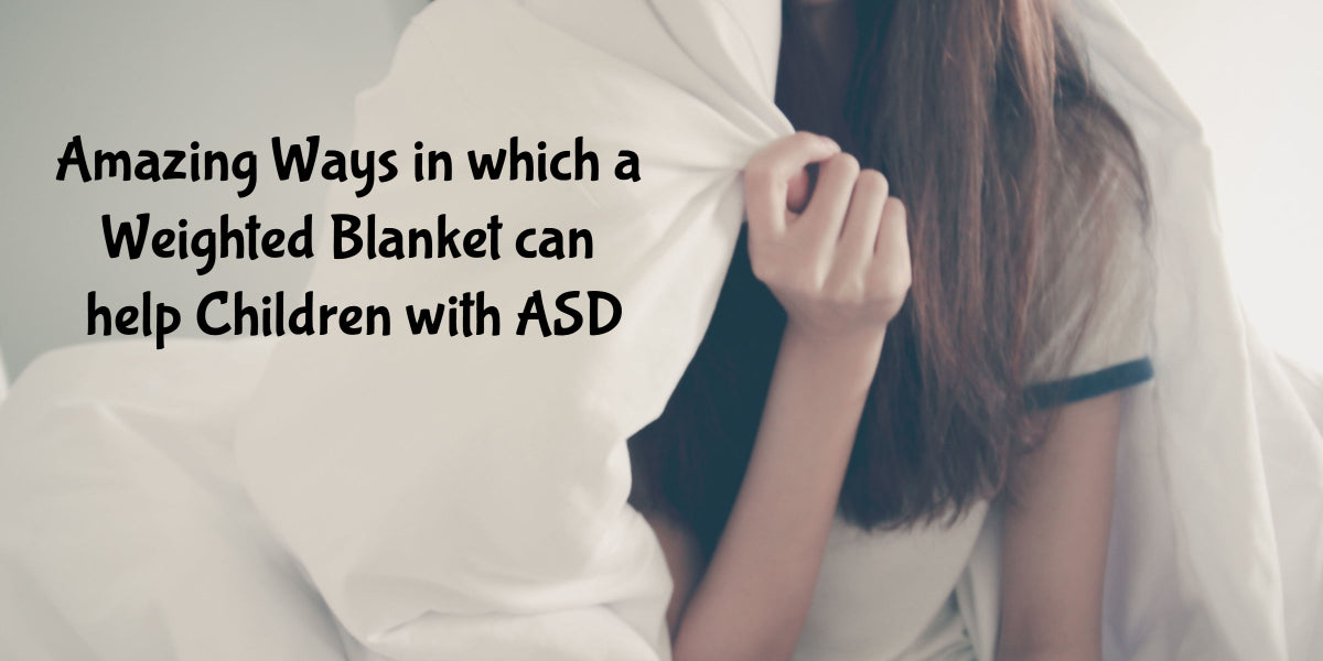 Amazing Ways in which a Weighted Blanket can help Children with ASD