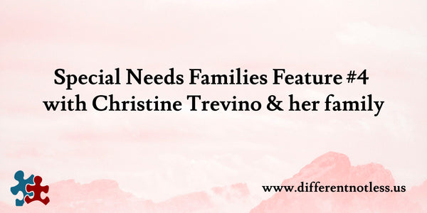 Special Needs Families Feature #4 with Christine Trevino & her family