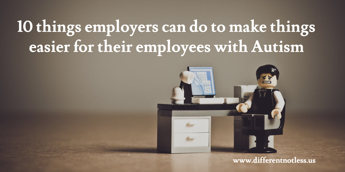 10 things employers can do to make life easy for their employees with Autism and Special Needs