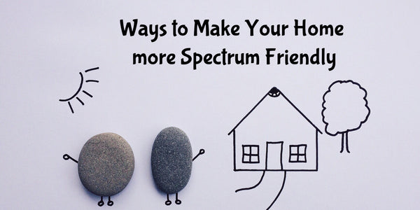 Ways to Make Your Home more Spectrum Friendly