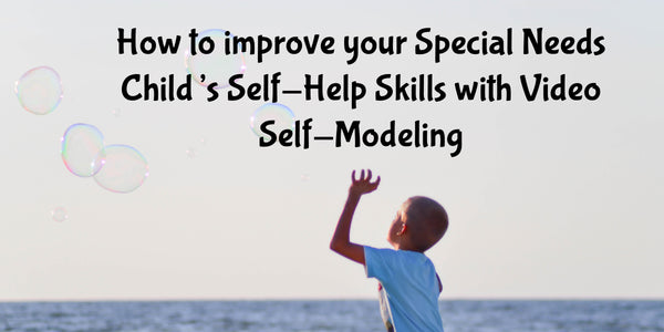 How to improve your Special Needs Child's Self-Help Skills with Video Self-Modeling
