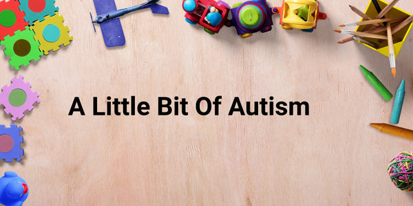 A Little Bit About Autism