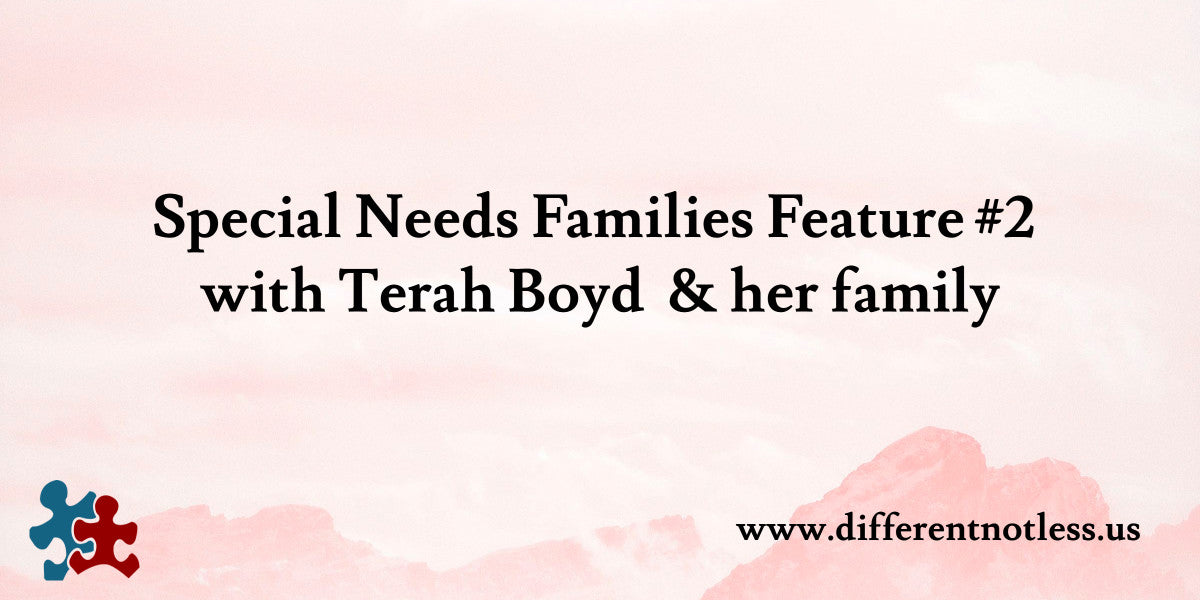 Special Needs Families Feature #2 with Terah Boyd & her family