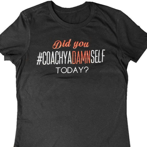 Did You CoachYaDamnSelf Today Shirt