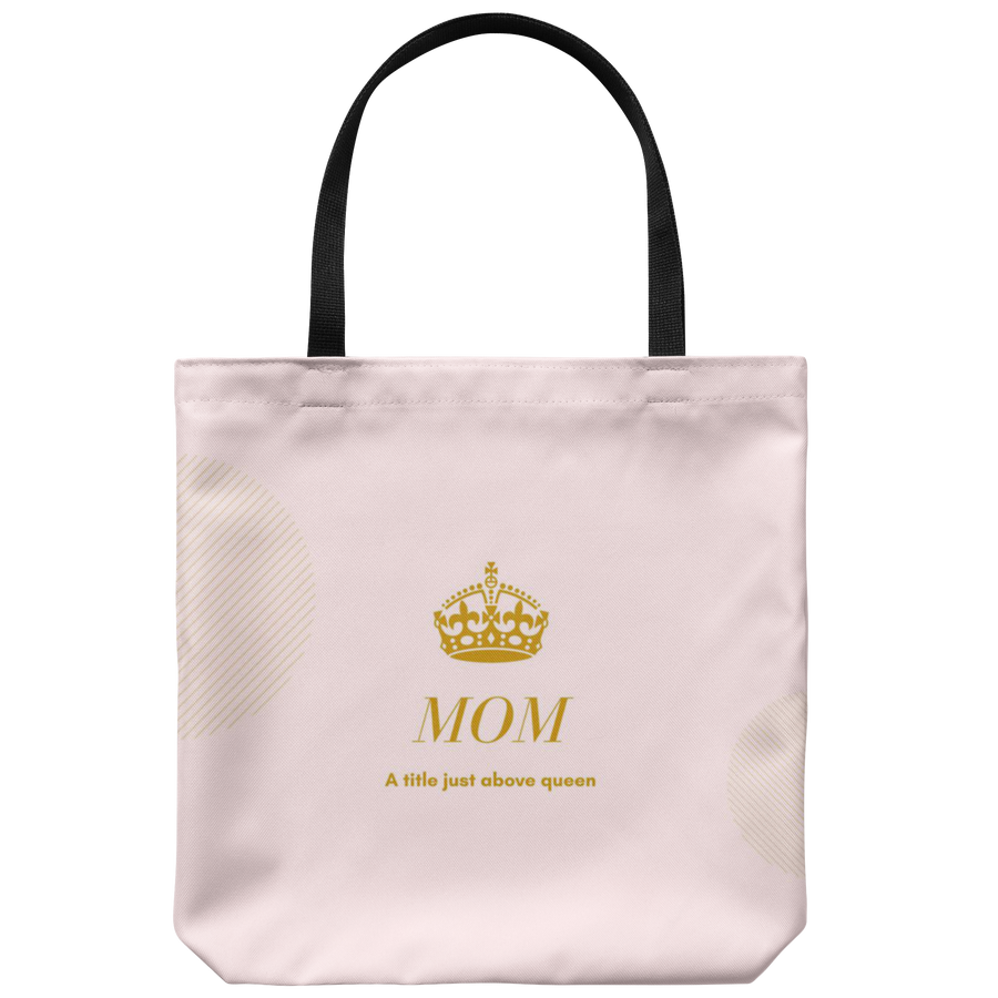 'Mom, a title just above queen' Mother Quotes Tote Bag