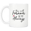 'You will forever be my always' Love Quotes Mug