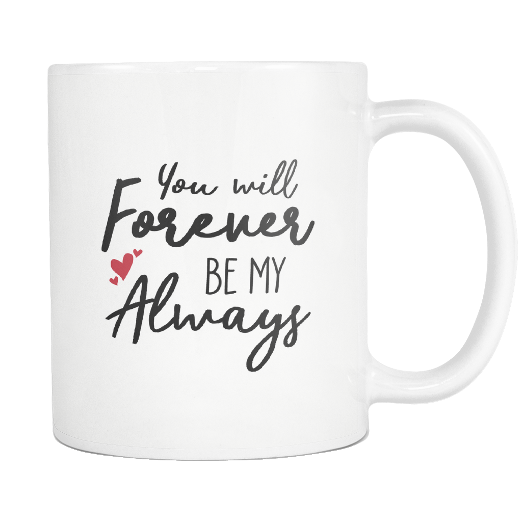 You Will Forever Be My Always Love Quotes Mug Good Morning Quote