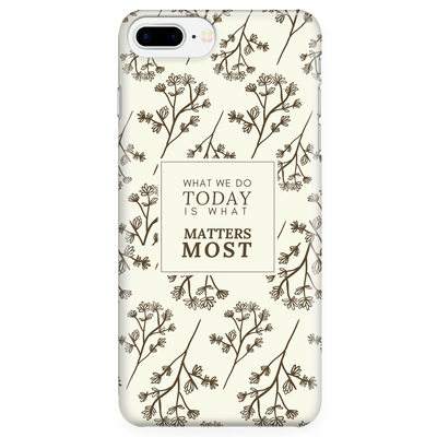 'What we do today is what matters most' Inspirational Good Morning Quotes iPhone Case