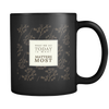 'What we do today is what matters most' Inspirational Good Morning Quotes Black Mug