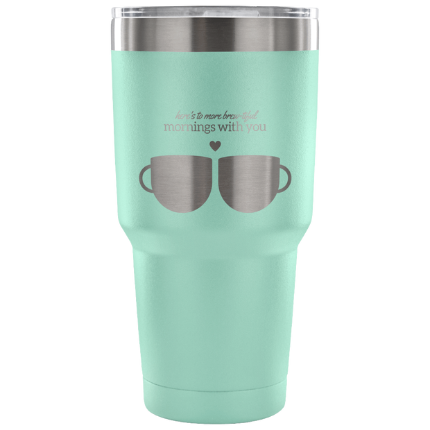 'Here's to more brew-tiful mornings with you' Good Morning Quotes Tumbler
