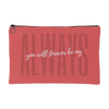 'You will forever be my always' Love Quotes Pouch