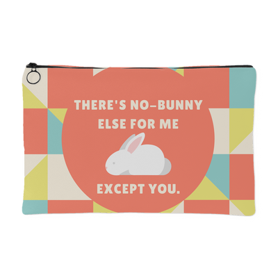 'There's no bunny else for me, except you' Love Quotes Pouch