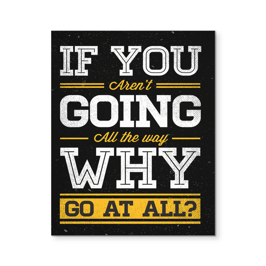"'If you aren't going All the Way, Why go at All? Motivational Quote 8x10"" Canvas"