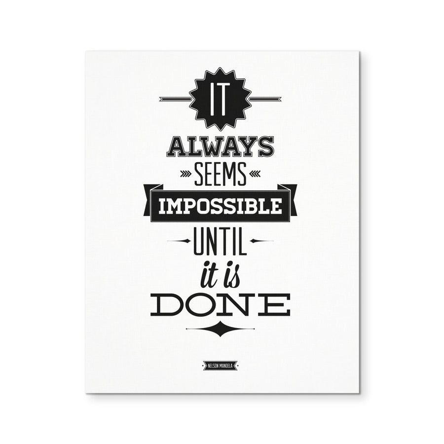 "'It Always Seems Impossible until it is Done' Motivational Quote 8x10"" Canvas"