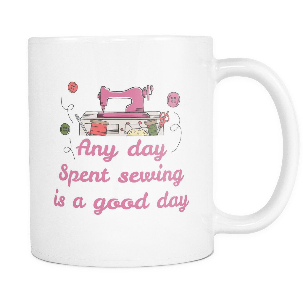 Drinkware - 'Any Day Spent Sewing Is A Good Day' Mother Daughter Quotes White Mug