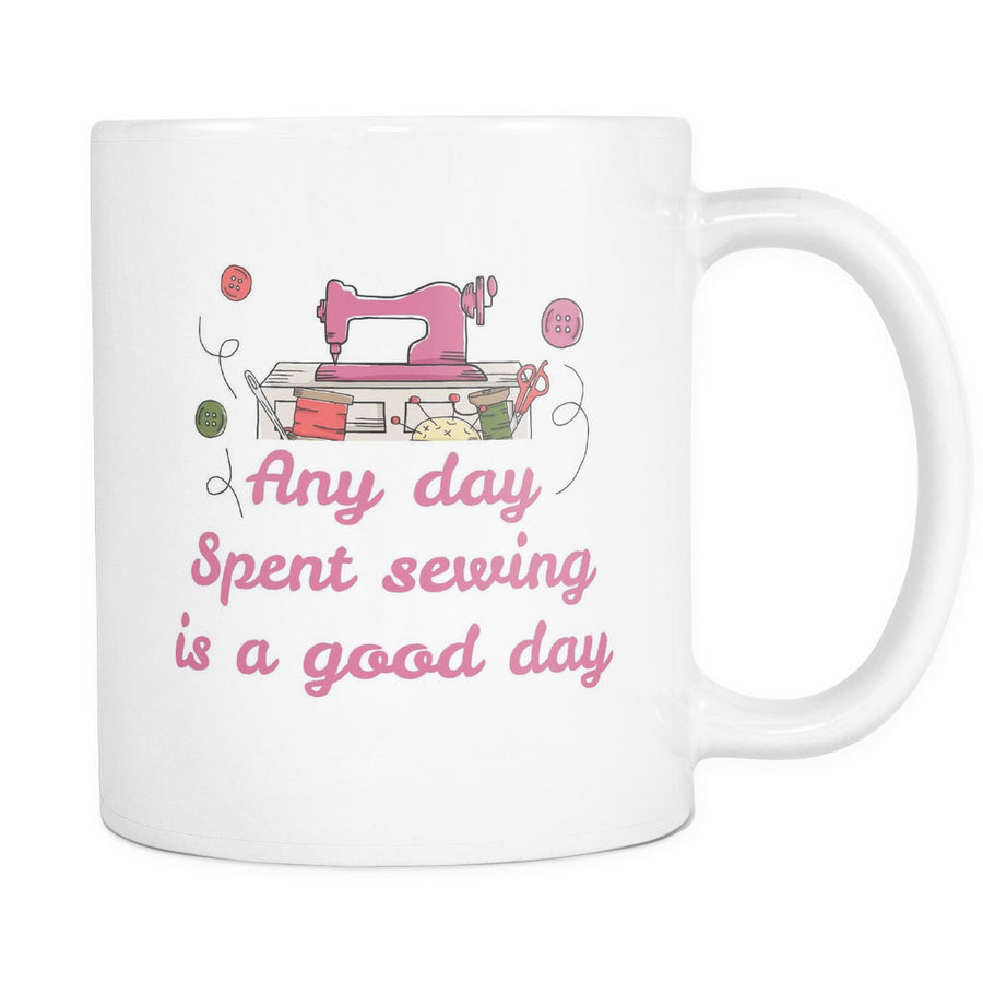 'Any Day Spent Sewing is a Good Day' Mother Quotes White Mug
