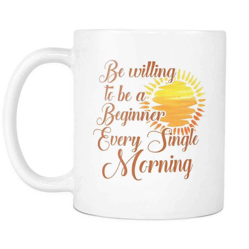 Drinkware - 'Be Willing To Be A Beginner Every Single Morning' Morning Quotes Mug
