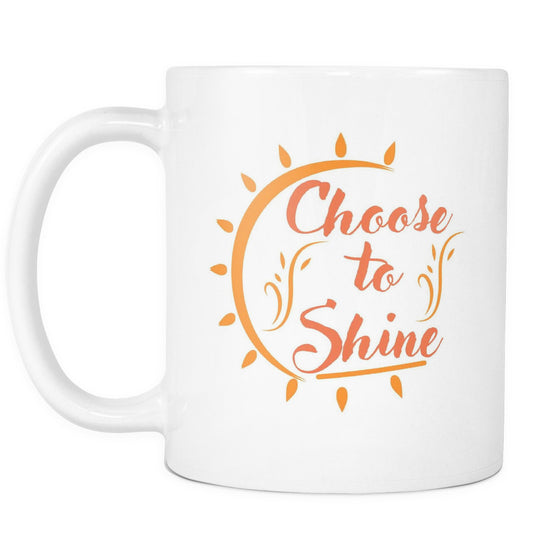 Drinkware - Choose To Shine Morning Quotes Mug