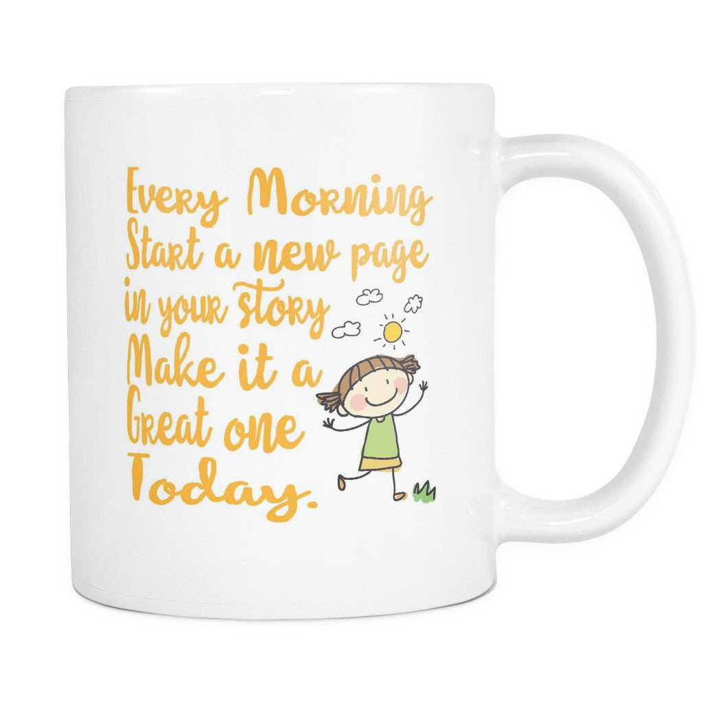 Drinkware - 'Every Morning Start A New Page In Your Story. Make It A Great One Today' Morning Quotes White Mug